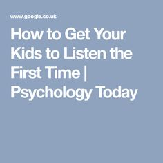 How to Get Your Kids to Listen the First Time | Psychology Today