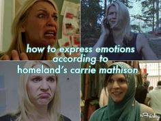 """How To Express Emotions According To """"Homeland""""'s Carrie Mathison  -I'd say these are pretty accurate"""