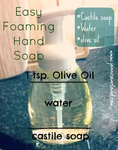 easy foaming hand soap  * I like to use doTERRA OnGuard; 1/3 cup Castile soap; 2/3 cup water; 1 tsp olive oil; 4-5 drops of essential oil