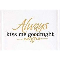 ...Hangs in my bedroom, however, kiss me goodnight, good morning and any other time during the day!