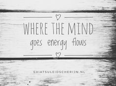 Where the mind goes energy flows