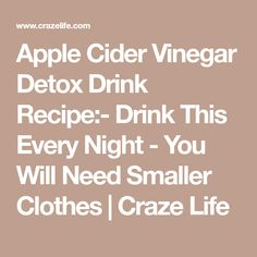 Apple Cider Vinegar Detox Drink Recipe:- Drink This Every Night - You Will Need Smaller Clothes   Craze Life