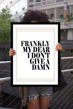 """Frankly my dear I don't give a damn"""