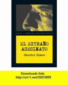 El extrano asesinato / The bizarre murder (Spanish Edition) (9788446028482) Chester Himes , ISBN-10: 8446028484  , ISBN-13: 978-8446028482 ,  , tutorials , pdf , ebook , torrent , downloads , rapidshare , filesonic , hotfile , megaupload , fileserve