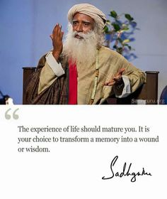 The experience of life should mature you - Sadhguru Mystic Quotes, Philosophy Quotes, Wise Quotes, Motivational Quotes, Inspirational Quotes, Spiritual Inspiration, Spiritual Quotes, Cool Words, Wise Words