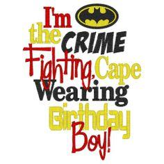 Im a Crimefighter Batman Birthday Boy- We could print it on a shirt!