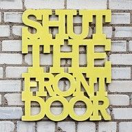 Entry: Shut the front door! @Darcy Fitzpatrick Fitzpatrick Van Brown.  Would be funny in the entryway!