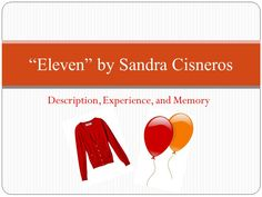 """Step 3: The birthdays. """"I'm eleven today. I'm eleven, ten, nine, eight, seven, six, five, four, three, two, and one"""" (Cisneros 2). her Birthdays are important because it keeps relating to her past, how all that merges when the sweater incident happens showing how others have the power over her because she is different in a way. The Balloon represents all her caged in emotions that she sent away flying and to see it you have to close your eyes because she locked it wanting no one to ever see…"""