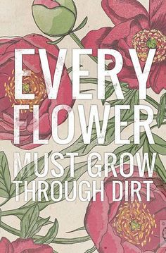 Every Flower Must Grow Through Dirt- Beautifully textured cotton canvas art print