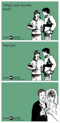 So funny! For the longest time Pearl Jam was the only music that my fiancé and I agreed on. We have such completely different taste in music!