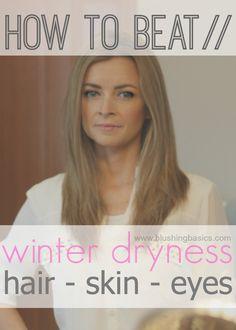 solutions to dry hair/skin/eyes - my winter nemesis. via #blushingbasics