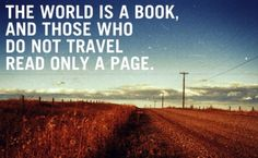 The world is a book... love this quote