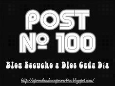 Post Nº100 http://aprendiendoconproverbios.blogspot.com/ #EntreCristianosNosSeguimos #EscuchoADiosCadaDía
