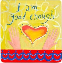 I AM Good Enough. (Louise Hay affirmation)