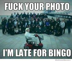 fuck-your-photo-im-late-for-bingo
