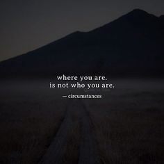 where you are. is not who you are.  circumstances via (http://ift.tt/2lkQHNr)