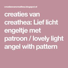 creaties van creathea: Lief licht engeltje met patroon / lovely light angel with pattern