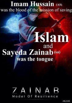 Imam Husain (AS) was the blood of the mission of saving Islam and Sayyida Zainab (AS) was the tongue. Ya Husain, Ya Zainab.