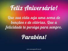 <p></p><p>Feliz Aniversário! Que sua vida seja uma soma de bençãos e de vitórias. Que a felicidade te persiga para sempre. Parabéns!</p>