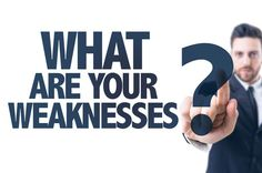 Interview Questions: What Are Your Weaknesses? Suggestions On How To  Identify Your Weakness And How To Answer This Question At Interview.