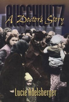 Auschwitz: A Doctor's Story (Women's Life Writings from Around the World): Lucie Adelsberger, Susan H. Ray, Deborah E. Lipstadt:  Lucie Adelsberger describes the Hell that was Auschwitz in this memoir that calls up her experiences working with gypsies in the infirmary.