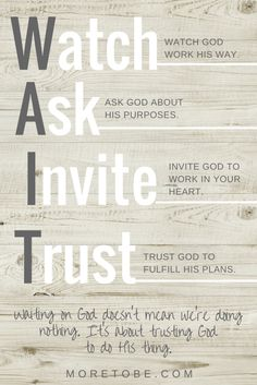 WAIT is about watching, asking, inviting, and trusting God to do His thing.