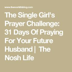 The Single Girl's Prayer Challenge: 31 Days Of Praying For Your Future Husband |  The Nosh Life