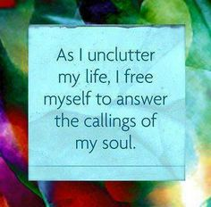 As I unclutter my life, I free myself to answer the callings of my soul. #minimalism #minimalist