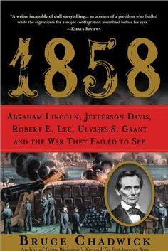 1858: Abraham Lincoln, Jefferson Davis, Robert E. Lee, Ulysses S. Grant and the War They Failed to See by Bruce Chadwick, http://www.amazon.com/dp/B001P5049G/ref=cm_sw_r_pi_dp_XV78pb0B877CM