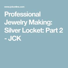 Professional Jewelry Making: Silver Locket: Part 2 - JCK