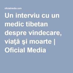Un interviu cu un medic tibetan despre vindecare, viaţă şi moarte | Oficial Media Science, Health, Quotes, Zen, Medicine, Varicose Veins, Quotations, Health Care, Quote