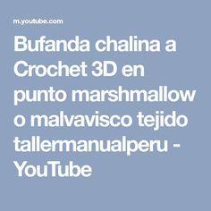 Bufanda chalina a Crochet 3D en punto marshmallow o malvavisco tejido tallermanualperu - YouTube