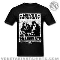 """Never Hesitate To Liberate"" Animal Rights Activist T-Shirt ( #Vegetarian #Vegan )"