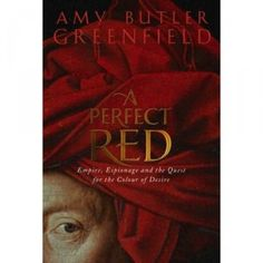 When discussing dyes, two books I like to refer to are A Perfect Red: Empire, Espionage, and the Quest for the Color of Desire by Amy Butler Greenfield