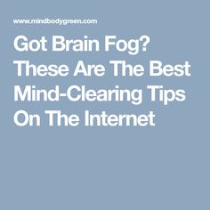 Got Brain Fog? These Are The Best Mind-Clearing Tips On The Internet