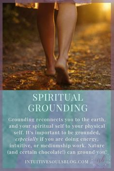 Spiritual grounding reconnects you to the earth. It's especially important if you are practicing energy, psychic, or mediumship work. Nature (and even certain chocolates) can ground you. Learn more at intuitivesoulsblog.com