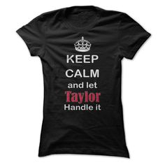 Keep Calm and let Taylor Handle it