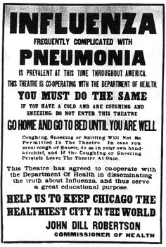 Poster distributed throughout the city of Chicago during the Spanish Flu. Between mid- September and December, deaths are estimated to have been upwards of 8500 in Chicago alone, while total deaths worldwide were in the tens of millions.