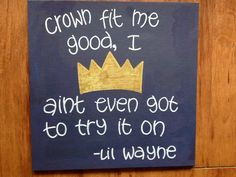 """#ZTA """"Crown fit me good, I ain't even got to try it on"""" -Lil Wayne"""