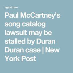 Paul McCartney's song catalog lawsuit may be stalled by Duran Duran case | New York Post