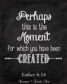 Printable Christian Sign ~ Perhaps this is the moment for which you have been created. ~ Esther 4:14 ~ Wall Art, Christian, Christ, Bible  Perhaps this is the moment for which you have been created. ~ Esther 4:14  This listing is for a Printable CHRISTIAN SIGN ~ Perhaps this is the