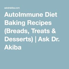 AutoImmune Diet Baking Recipes (Breads, Treats & Desserts) | Ask Dr. Akiba
