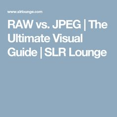 RAW vs. JPEG | The Ultimate Visual Guide | SLR Lounge