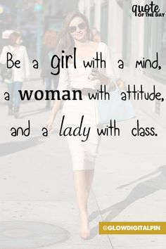 Be a girl with a mind, a woman with attitude and a lady with class. #Quote