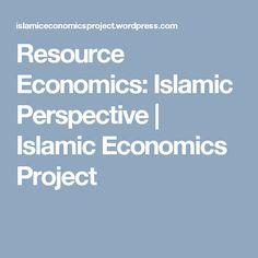 Resource Economics: Islamic Perspective | Islamic Economics Project