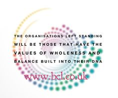 """The organisations left standing will be those that have the values of wholeness and balance built into their DNA.""  #ConsciousLeadership #WakeUp  http://becomingaconsciousleader.com?utm_content=buffer2d41c&utm_medium=social&utm_source=pinterest.com&utm_campaign=buffer"