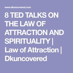 8 TED TALKS ON THE LAW OF ATTRACTION AND SPIRITUALITY | Law of Attraction | Dkuncovered