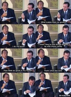 That's what she said...miss Michael Scott..the Office