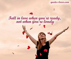 """""""Fall in love when you're ready, not when you're lonely."""" #Love #Lonely #FallInLove #picturequotes  View more #quotes on http://quotes-lover.com"""