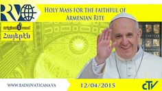 Holy Mass for the faithful of Armenian Rite - 2015.04.12